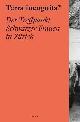 """Buchtitelseite: auf orangem Hintergrund mit einem Streiffen schwarz weiss Foto rechts steht """"Terra incognita? Der Treffpunkt SChwarzer Frauen in Zürich. Limmat"""""""