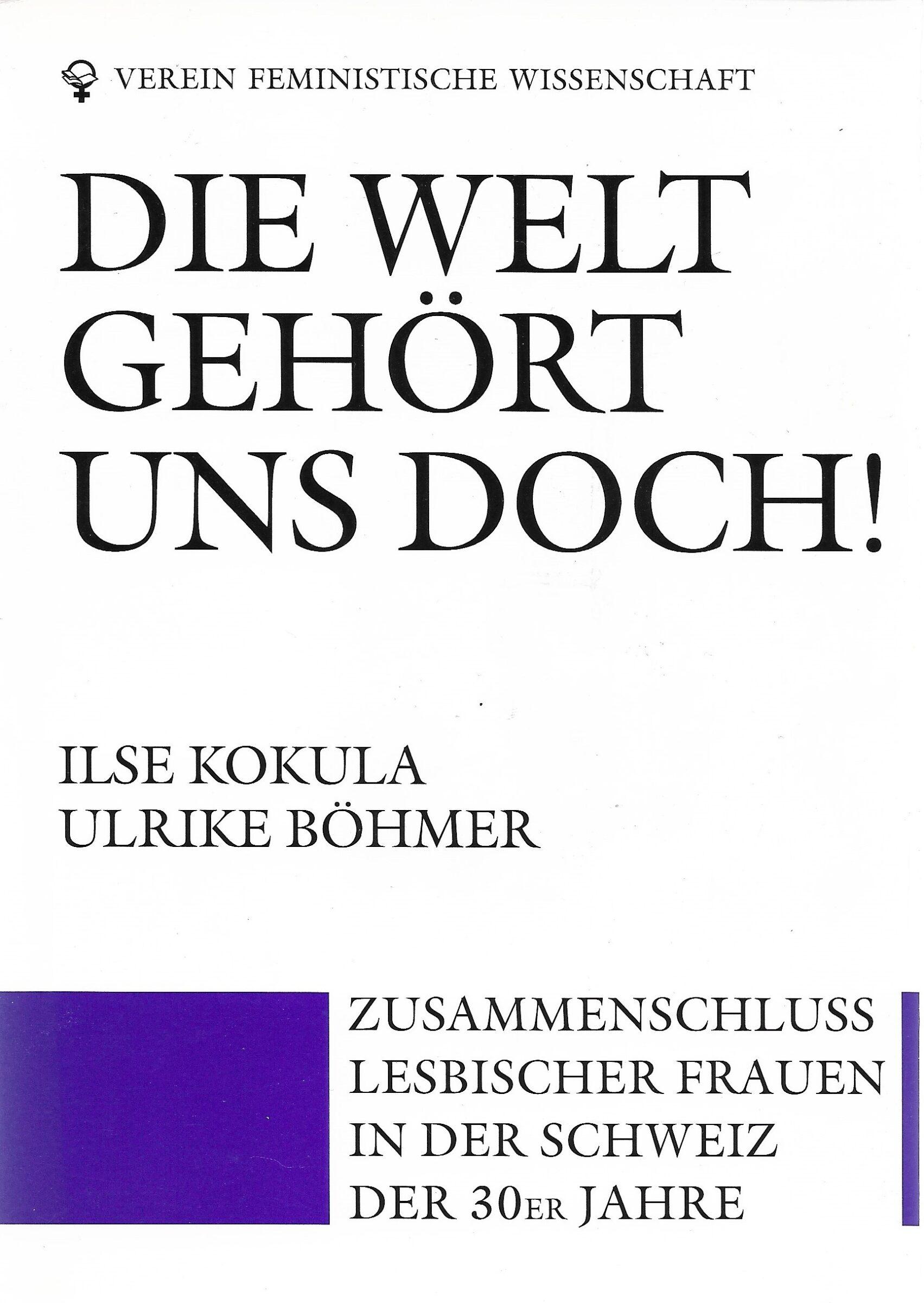 Buchcover von: Kokula, Ilse / Böhmer, Ulrike: Die Welt gehört und doch! Zusammenschluss lesbischer Frauen in der Schweiz der 30er Jahre (Hg. Verein feministische Wissenschaft Schweiz), Zürich: efef-Verlag 1991.