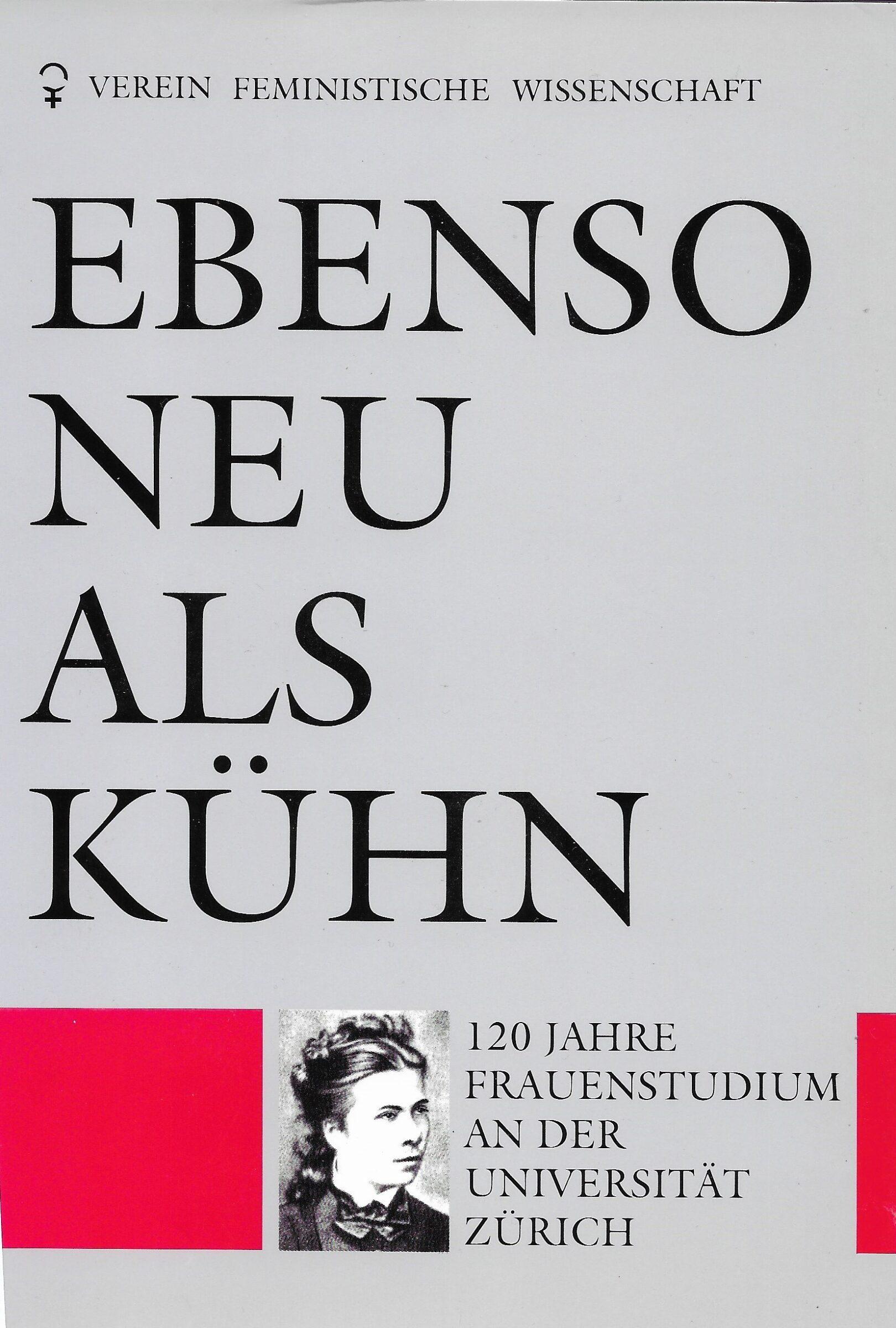 Buchcover von: Verein Feministische Wissenschaft Schweiz (Hg,): Ebenso neu als kühn. 120 Jahre Frauenstudium an der Universität Zürich, Zürich: efef-Verlag 1988.