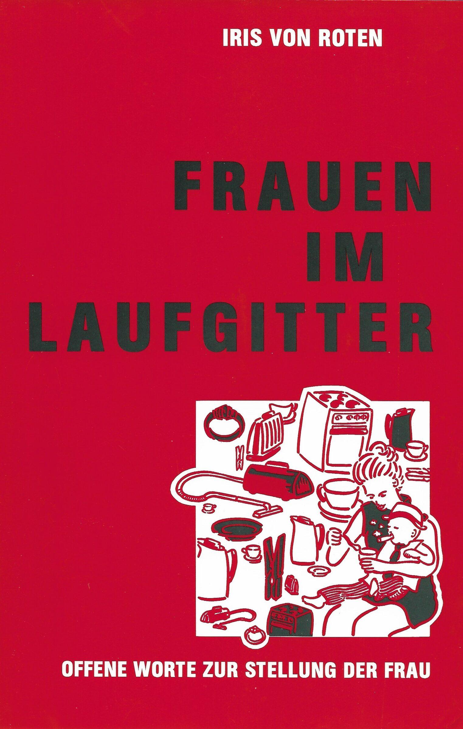 Buchcover von: von Roten, Iris: Frauen im Laufgitter. Offene Worte zur Stellung der Frau. Mit einem Nachwort von Elisabeth Joris, Zürich: efef-Verlag 1991.